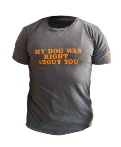 My dog was right about you -skjorte fra BBQSHOP.NO